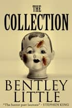 The Collection ebook by Bentley Little