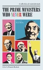 The Prime Ministers Who Never Were ebook by Francis Beckett