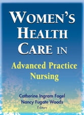 Women's Health Care in Advanced Practice Nursing ebook by