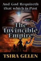 And God Requireth That Which Is Past. The Invincible Empire ebook by Tsira Gelen