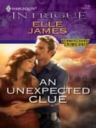 An Unexpected Clue - Smokin' Six-Shooter\Ben's Prison ebook by Elle James, Delores Fossen