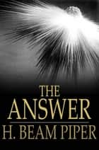 The Answer ebook by H. Beam Piper