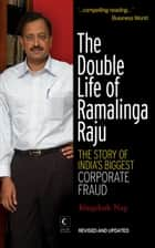 The Double Life Of Ramalinga Raju : The Story Of India's Biggest Corporate Fraud ebook by Kingshuk Nag
