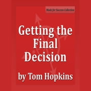 Getting the Final Decision audiobook by Tom Hopkins