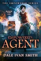 Empowered: Agent - Urban Fantasy ebook by Dale Ivan Smith