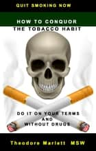 How to Conquer the Tobacco Habit ebook by Theodore Marlett
