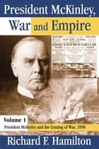 President McKinley, War and Empire - President McKinley and the Coming of War, 1898 ebook by Richard F. Hamilton