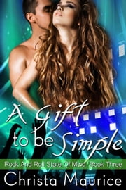 A Gift To Be Simple - Rock And Roll State Of Mind, #3 ebook by Christa Maurice