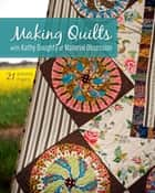 Making Quilts with Kathy Doughty of Material Obsession - 21 Authentic Projects ebook by Kathy Doughty