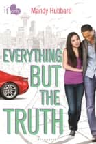 Everything but the Truth ebook by Mandy Hubbard