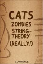 Cats, Zombies, String Theory, Really! ebook by