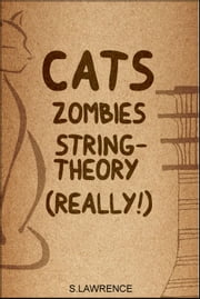 Cats, Zombies, String Theory, Really! ebook by shane lawrence