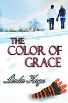 The Color Of Grace ebook by Linda Kage