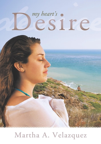 My hearts desire ebook by martha a velasquez 9781449702601 my hearts desire ebook by martha a velasquez fandeluxe Image collections