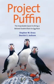 Project Puffin - The Improbable Quest to Bring a Beloved Seabird Back to Egg Rock ebook by Stephen W. Kress,Derrick Z. Jackson