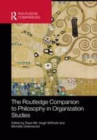 The Routledge Companion to Philosophy in Organization Studies ebook by Raza Mir, Hugh Willmott, Michelle Greenwood