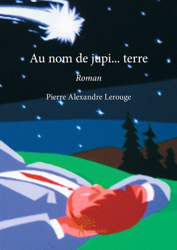 Au nom de jupi… terre - Roman ebook by Pierre Alexandre Lerouge