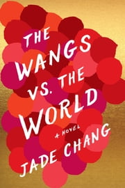The Wangs vs. the World ebook by Jade Chang