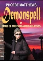 Demonspell, or Curse of the Everlasting Relatives - Sunspinners, #1 ebook by Phoebe Matthews