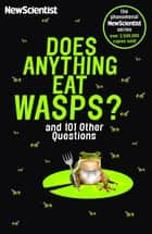 Does Anything Eat Wasps - And 101 Other Questions ebook by New Scientist