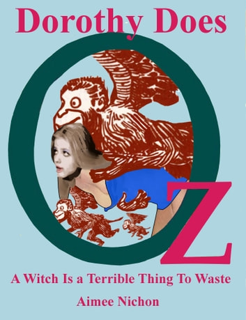 Dorothy Does Oz: A Witch Is a Terrible Thing To Waste ebook by Aimee Nichon
