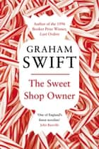 The Sweet Shop Owner ebook by Graham Swift