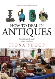 How To Deal In Antiques ebook by Fiona Shoop
