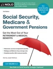 Social Security, Medicare & Government Pensions - Get the Most Out of Your Retirement & Medical Benefits ebook by Joseph Matthews, Attorney