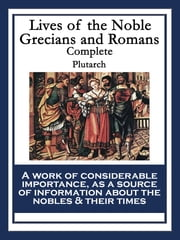 Lives of the Noble Grecians and Romans - Complete ebook by Plutarch Plutarch