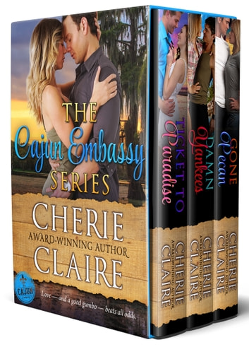 The Cajun Embassy: Ticket to Paradise, Damn Yankees, Gone Pecan ebook by Cherie Claire