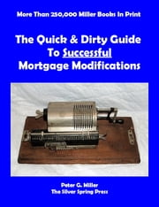 The Quick & Dirty Guide To Successful Mortgage Modifications ebook by Peter Miller