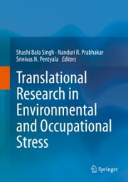 Translational Research in Environmental and Occupational Stress ebook by Shashi Bala Singh, Nanduri R. Prabhakar, Srinivas N Pentyala