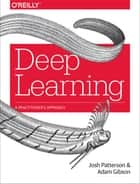 Deep Learning - A Practitioner's Approach ebook by Josh Patterson, Adam Gibson