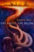Fire Above, Fire Below ebook by Garth Nix