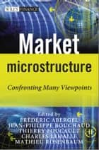 Market Microstructure - Confronting Many Viewpoints ebook by Jean-Philippe Bouchaud, Thierry Foucault, Charles-Albert Lehalle,...