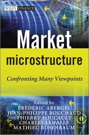 Market Microstructure - Confronting Many Viewpoints ebook by Jean-Philippe Bouchaud,Thierry Foucault,Charles-Albert Lehalle,Mathieu Rosenbaum,Frédéric Abergel