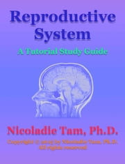 Reproductive System: A Tutorial Study Guide ebook by Nicoladie Tam