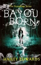 Bayou Born ebook by Hailey Edwards