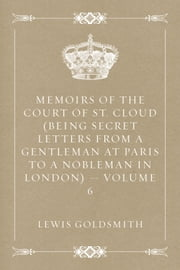 Memoirs of the Court of St. Cloud - Volume 6 ebook by Lewis Goldsmith