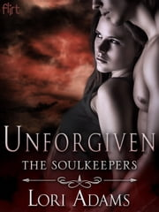 Unforgiven - A Soulkeepers Novel ebook by Lori Adams