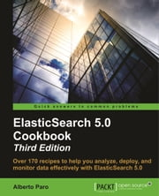 ElasticSearch 5.0 Cookbook - Third Edition ebook by Alberto Paro