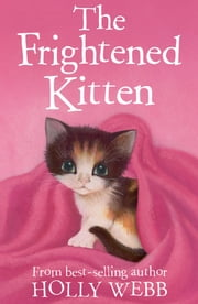 The Frightened Kitten ebook by Holly Webb,Sophy Williams