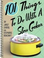 101 Things To Do With A Slow Cooker ebook by Janet Eyring, Stephanie Ashcraft