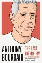 Anthony Bourdain: The Last Interview - and Other Conversations ebook by MELVILLE HOUSE, Helen Rosner