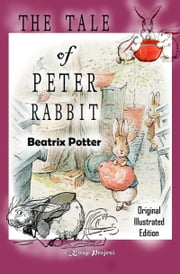 The Tale of Peter Rabbit - Original Illustrated Edition ebook by Beatrix Potter