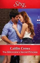 The Billionaire's Secret Princess ebook by Caitlin Crews
