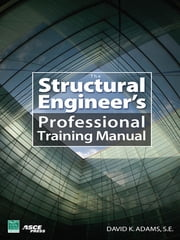 The Structural Engineer's Professional Training Manual ebook by Dave Adams