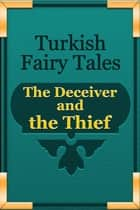 The Deceiver and the Thief ebook by Turkish Fairy Tales