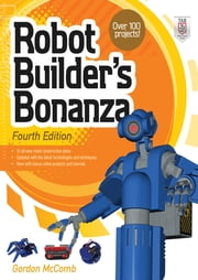 Robot Builder's Bonanza, 4th Edition ebook by Gordon McComb