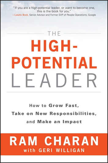 The High-Potential Leader - How to Grow Fast, Take on New Responsibilities, and Make an Impact ebook by Ram Charan
